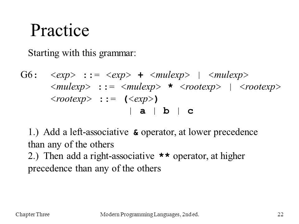 Practice Chapter ThreeModern Programming Languages, 2nd ed.22 Starting with this grammar: 1.) Add a left-associative & operator, at lower precedence t
