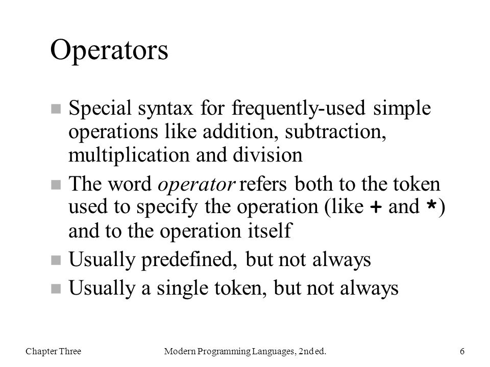 Operators n Special syntax for frequently-used simple operations like addition, subtraction, multiplication and division The word operator refers both