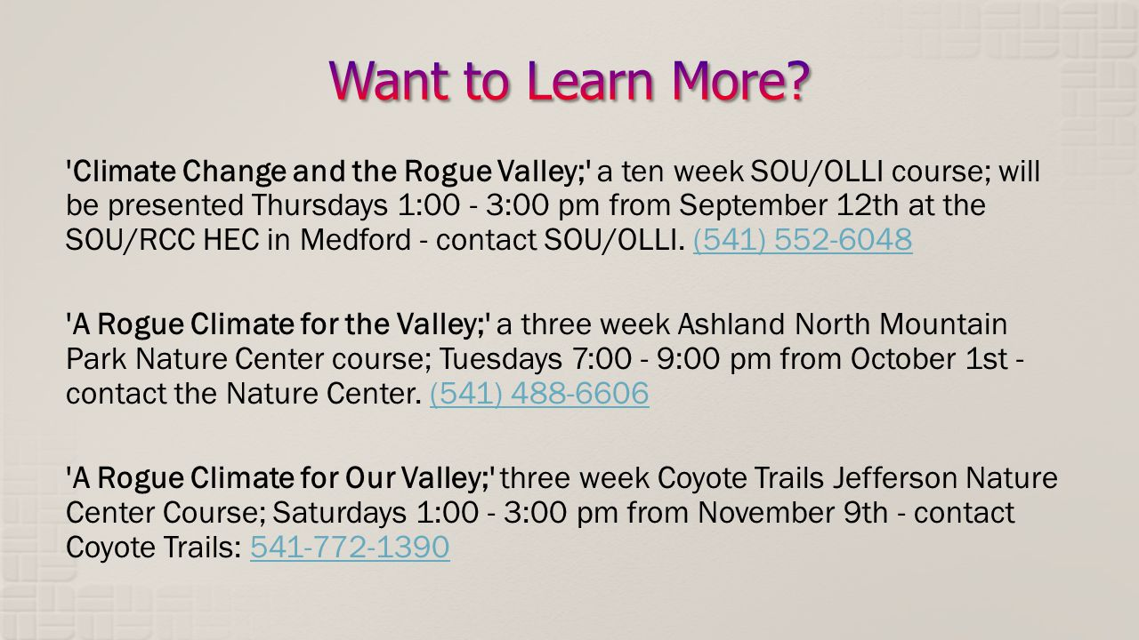 Climate Change and the Rogue Valley; a ten week SOU/OLLI course; will be presented Thursdays 1:00 - 3:00 pm from September 12th at the SOU/RCC HEC in Medford - contact SOU/OLLI.