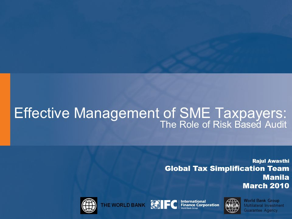 THE WORLD BANK World Bank Group Multilateral Investment Guarantee Agency Effective Management of SME Taxpayers: The Role of Risk Based Audit Rajul Awa