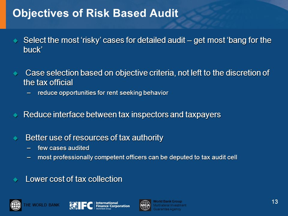 THE WORLD BANK World Bank Group Multilateral Investment Guarantee Agency Objectives of Risk Based Audit Select the most risky cases for detailed audit