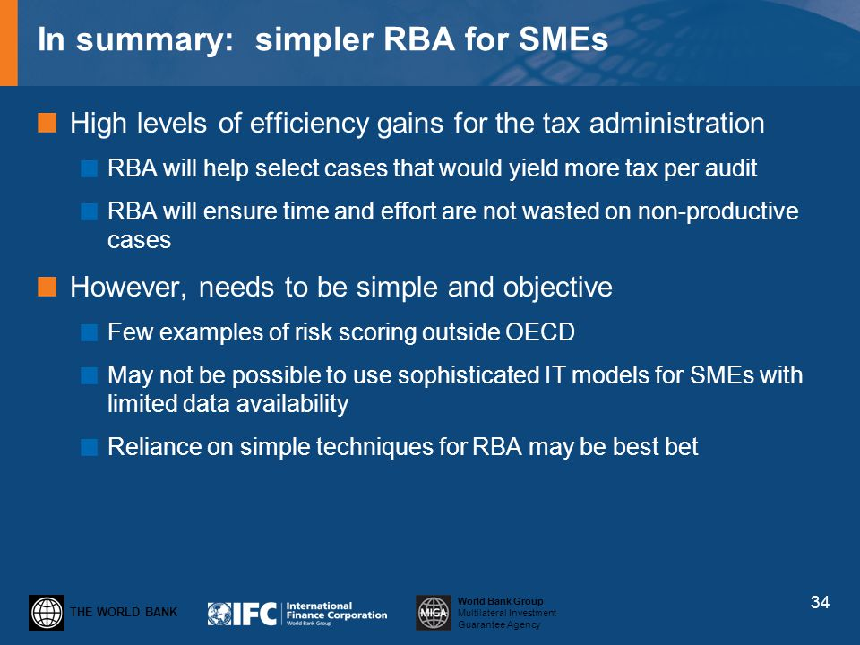 THE WORLD BANK World Bank Group Multilateral Investment Guarantee Agency In summary: simpler RBA for SMEs High levels of efficiency gains for the tax