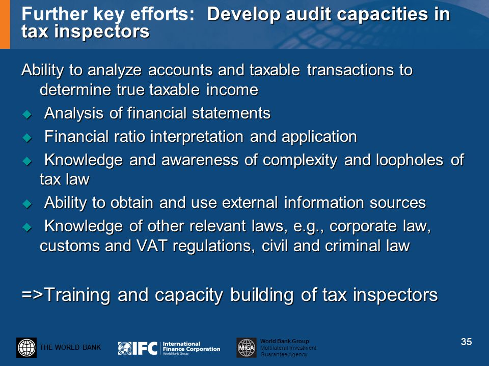 THE WORLD BANK World Bank Group Multilateral Investment Guarantee Agency Develop audit capacities in tax inspectors Further key efforts: Develop audit