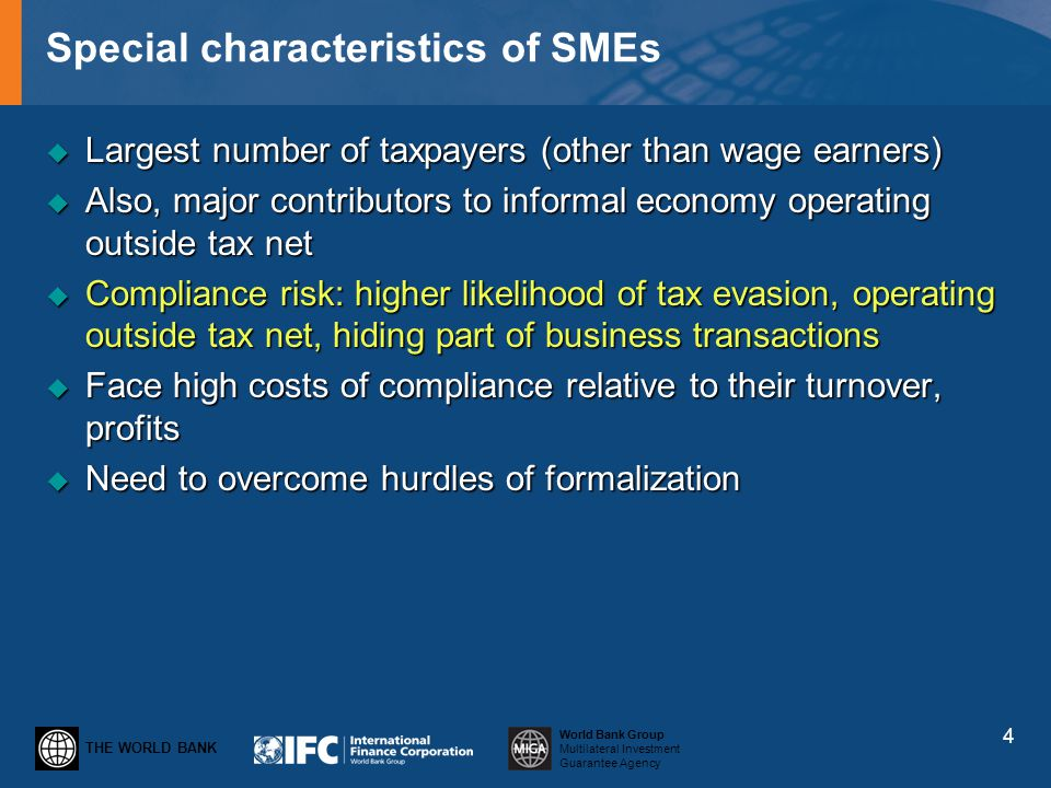 THE WORLD BANK World Bank Group Multilateral Investment Guarantee Agency Special characteristics of SMEs Largest number of taxpayers (other than wage