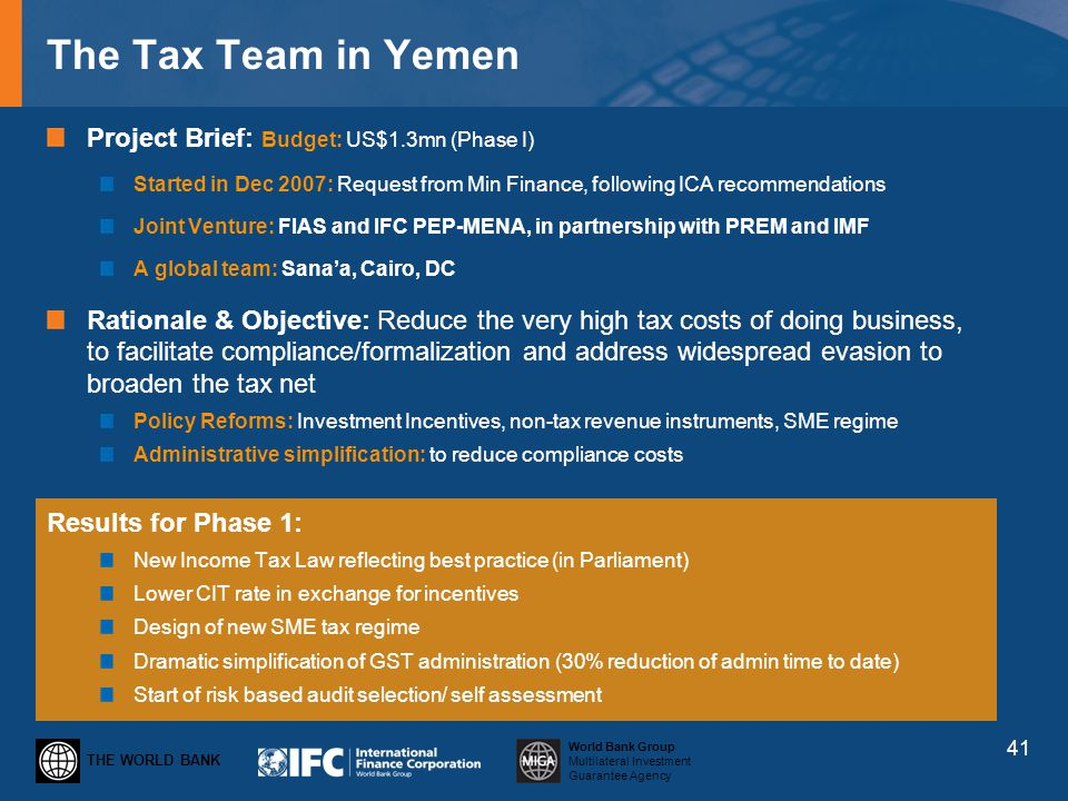 THE WORLD BANK World Bank Group Multilateral Investment Guarantee Agency The Tax Team in Yemen Project Brief: Budget: US$1.3mn (Phase I) Started in De