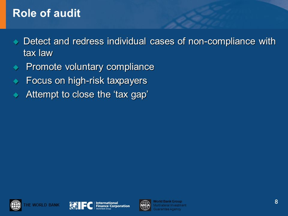 THE WORLD BANK World Bank Group Multilateral Investment Guarantee Agency Role of audit Detect and redress individual cases of non-compliance with tax