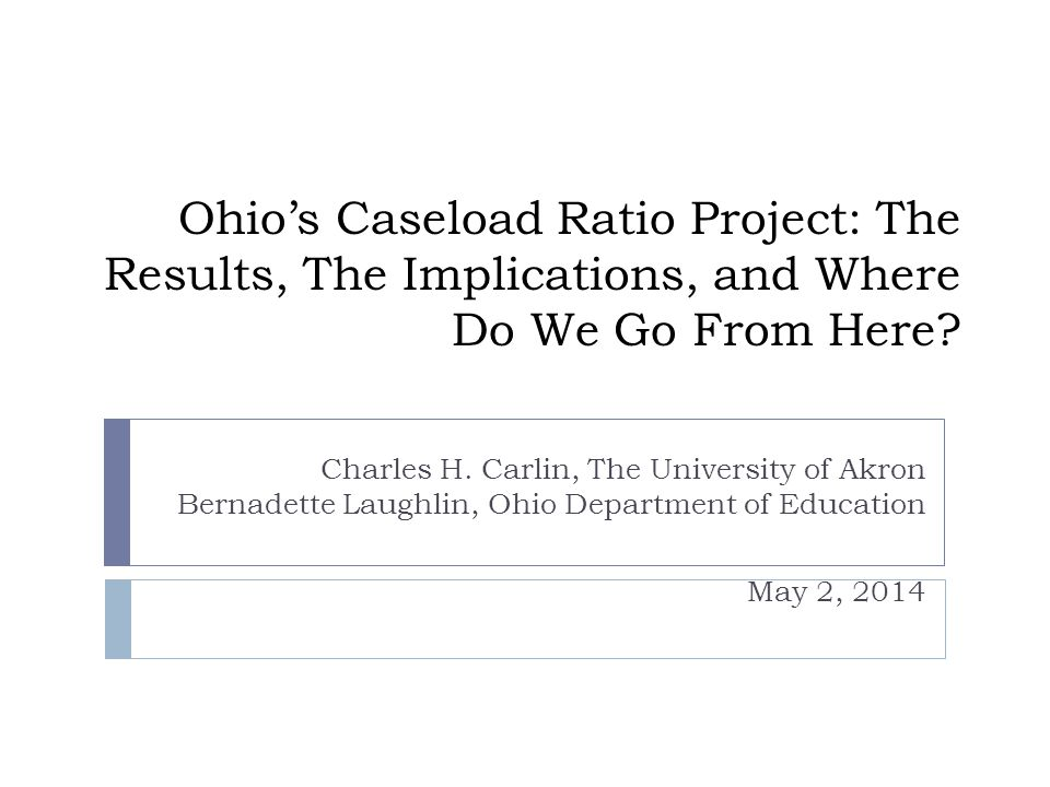 Ohios Caseload Ratio Project: The Results, The Implications, and Where Do We Go From Here.
