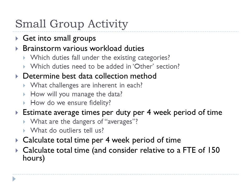 Small Group Activity Get into small groups Brainstorm various workload duties Which duties fall under the existing categories.