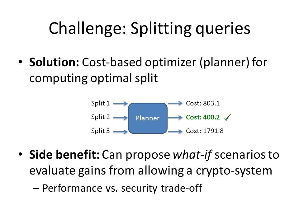 Challenge: Splitting queries Solution: Cost-based optimizer (planner) for computing optimal split Side benefit: Can propose what-if scenarios to evalu