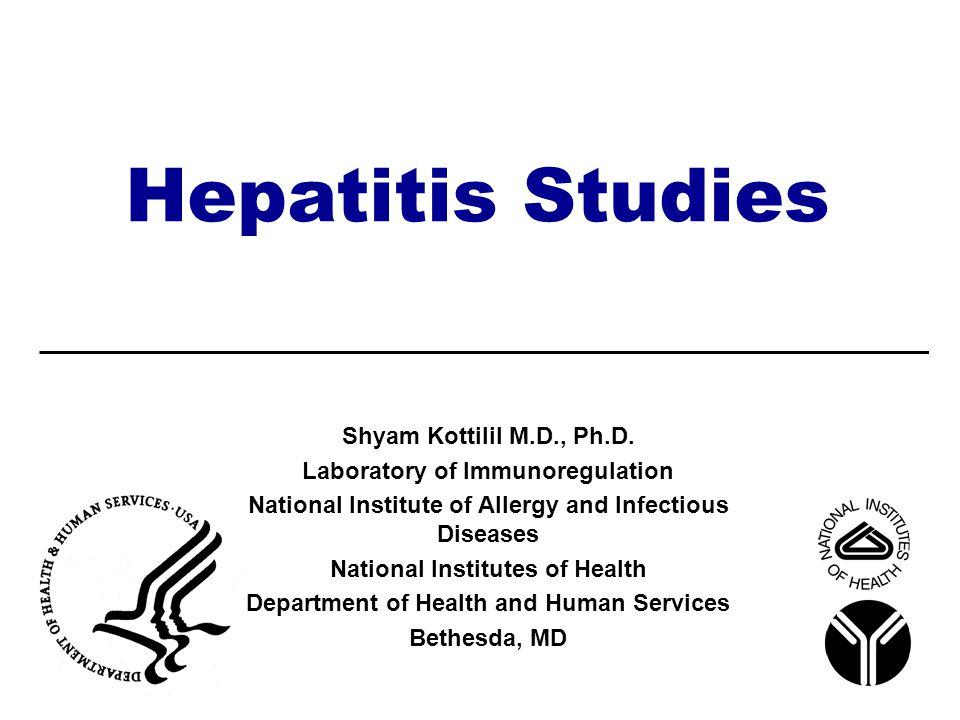 Hepatitis Studies Shyam Kottilil M.D., Ph.D. Laboratory of Immunoregulation National Institute of Allergy and Infectious Diseases National Institutes