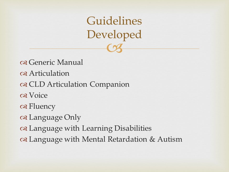 Generic Manual Articulation CLD Articulation Companion Voice Fluency Language Only Language with Learning Disabilities Language with Mental Retardation & Autism Guidelines Developed