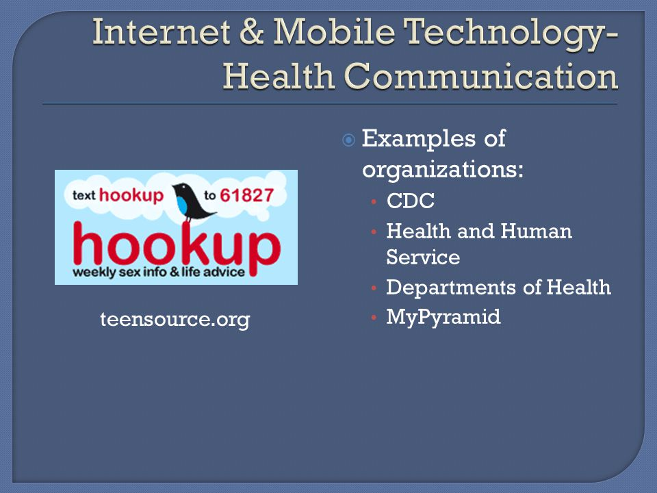 Examples of organizations: CDC Health and Human Service Departments of Health MyPyramid teensource.org