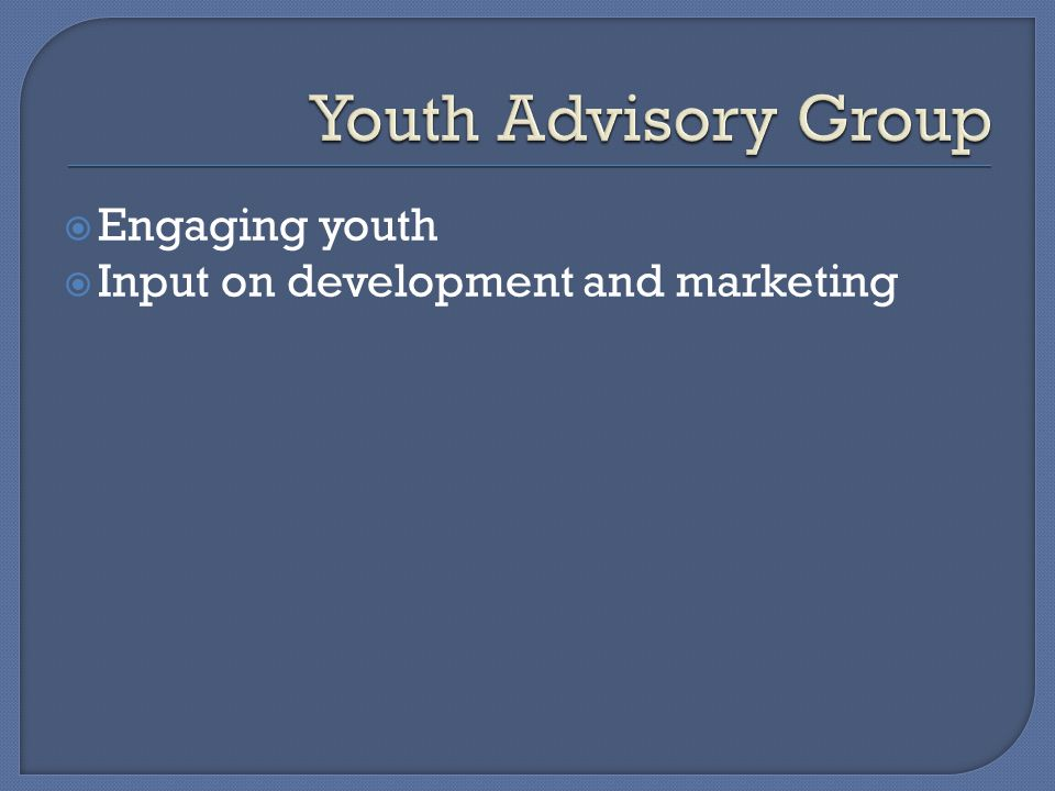 Engaging youth Input on development and marketing