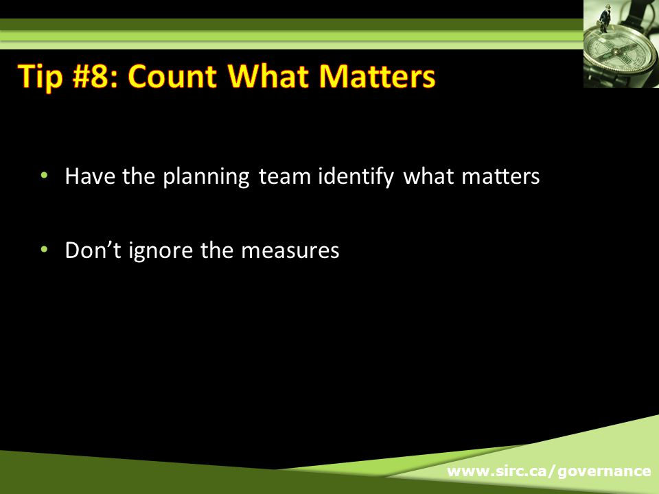 www.sirc.ca/governance Have the planning team identify what matters Dont ignore the measures