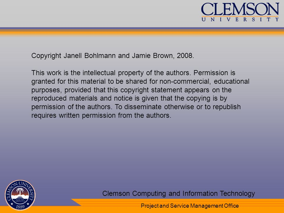 Your Department Name Here Clemson Computing and Information Technology Project and Service Management Office Copyright Janell Bohlmann and Jamie Brown, 2008.