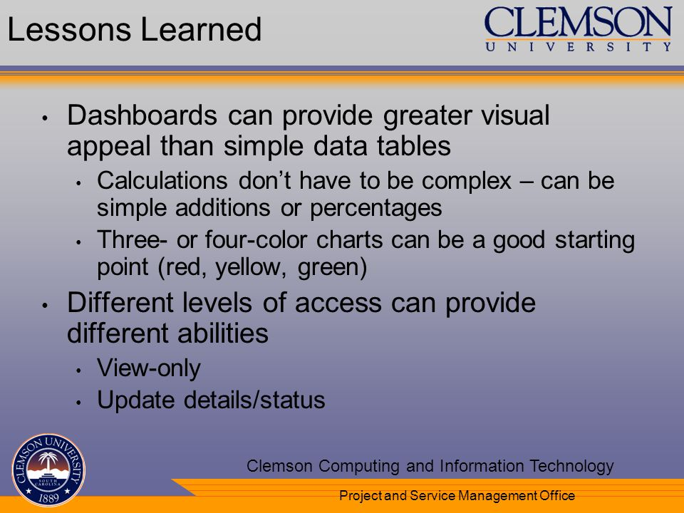 Your Department Name Here Clemson Computing and Information Technology Project and Service Management Office Lessons Learned Dashboards can provide gr