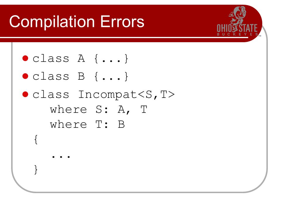 Compilation Errors class A {...} class B {...} class Incompat where S: A, T where T: B {... }