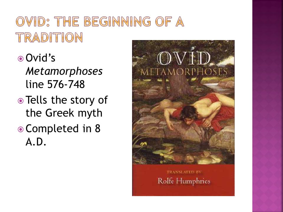 Ovids Metamorphoses line 576-748 Tells the story of the Greek myth Completed in 8 A.D.