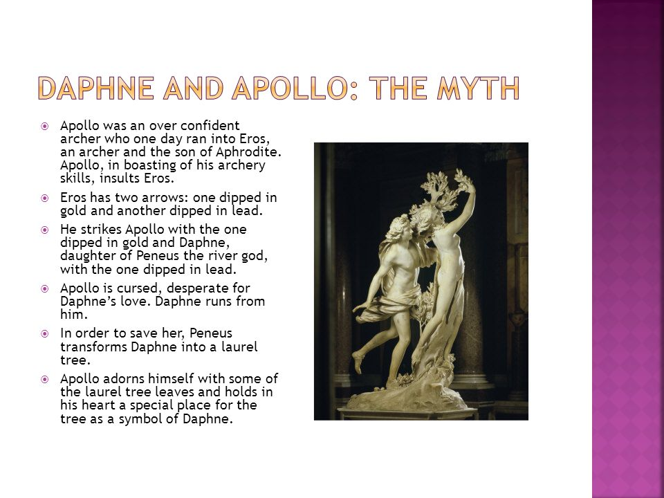 Apollo was an over confident archer who one day ran into Eros, an archer and the son of Aphrodite. Apollo, in boasting of his archery skills, insults