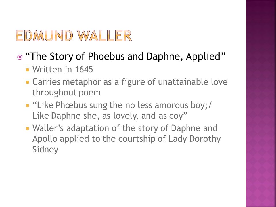 The Story of Phoebus and Daphne, Applied Written in 1645 Carries metaphor as a figure of unattainable love throughout poem Like Phœbus sung the no les
