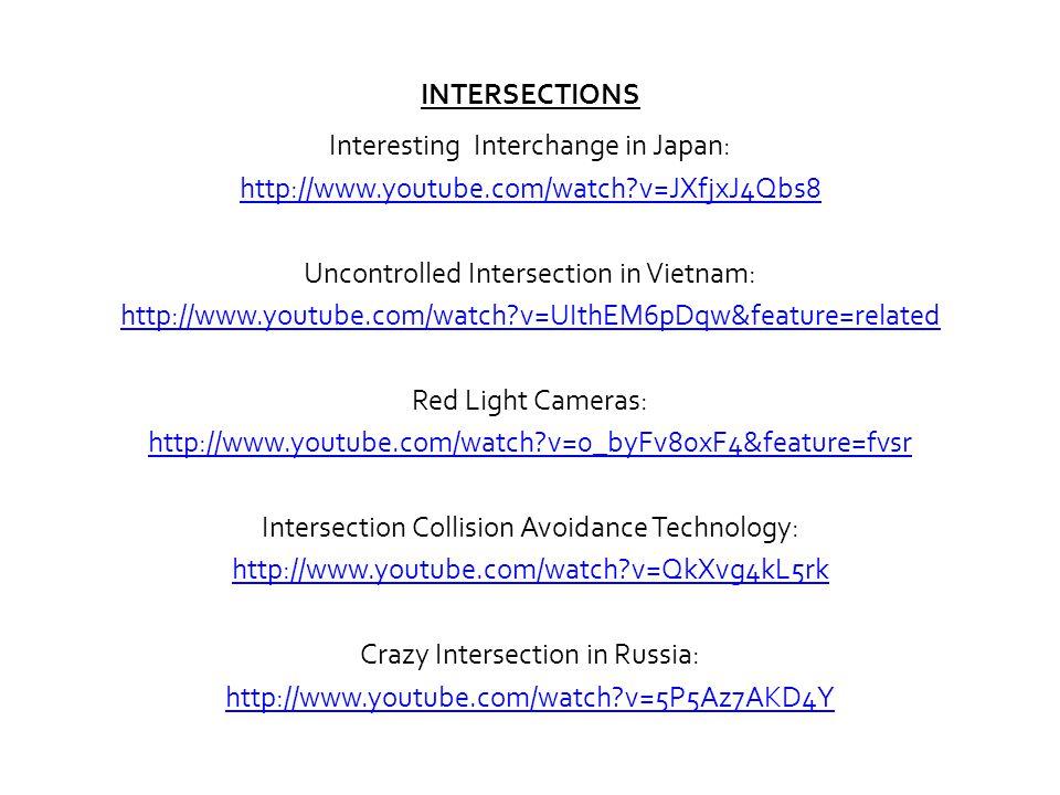INTERSECTIONS Interesting Interchange in Japan: http://www.youtube.com/watch?v=JXfjxJ4Qbs8 Uncontrolled Intersection in Vietnam: http://www.youtube.co