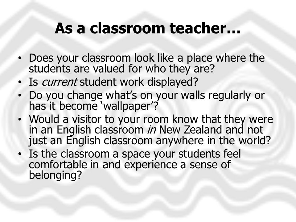 As a classroom teacher… Does your classroom look like a place where the students are valued for who they are.