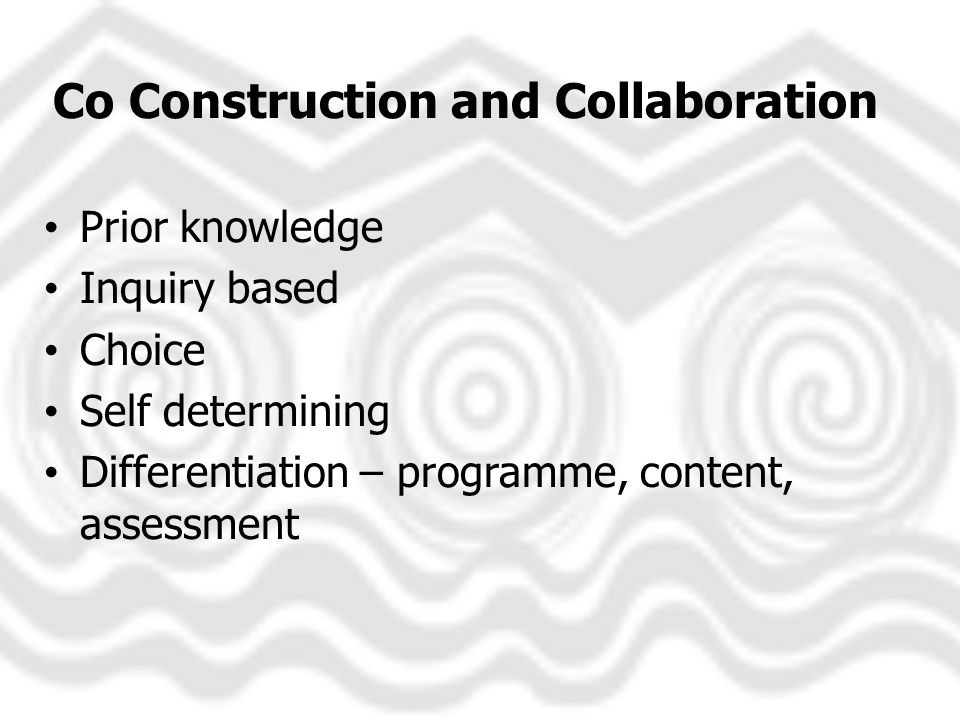 Co Construction and Collaboration Prior knowledge Inquiry based Choice Self determining Differentiation – programme, content, assessment