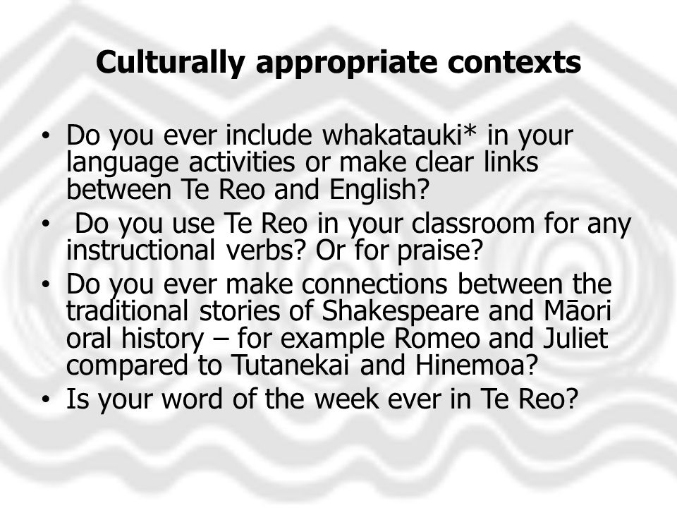 Culturally appropriate contexts Do you ever include whakatauki* in your language activities or make clear links between Te Reo and English.