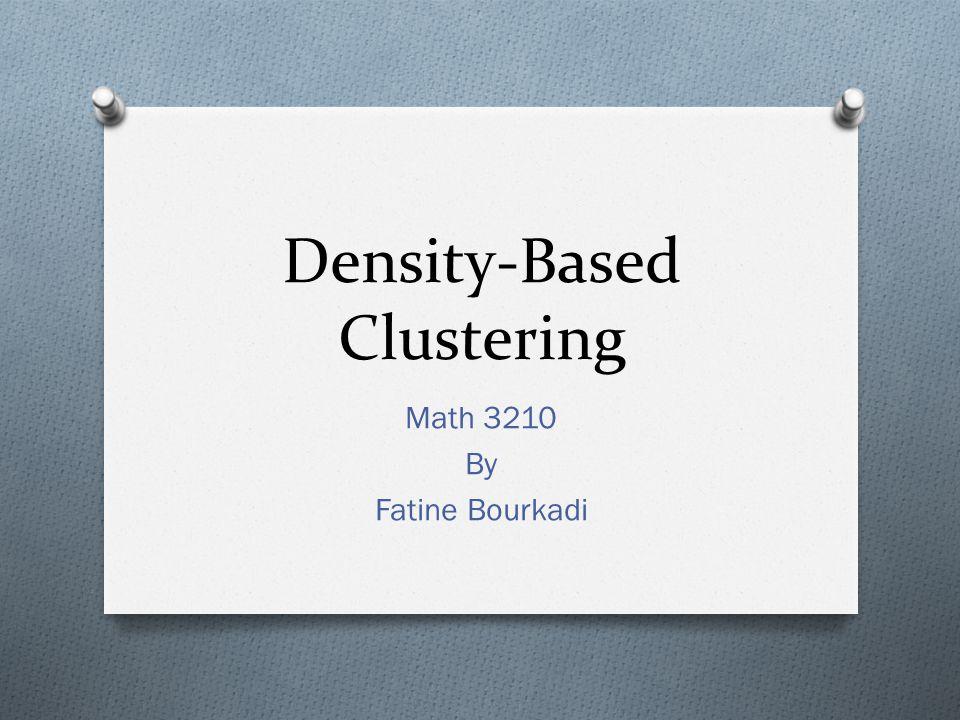 Density-Based Clustering Math 3210 By Fatine Bourkadi