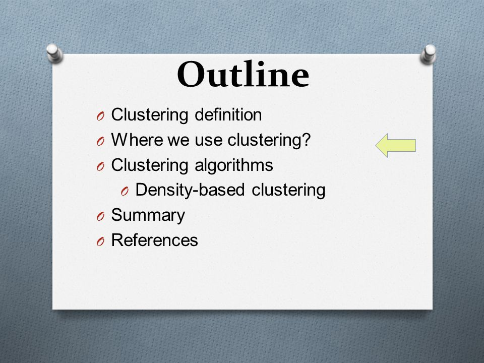 Outline O Clustering definition O Where we use clustering.