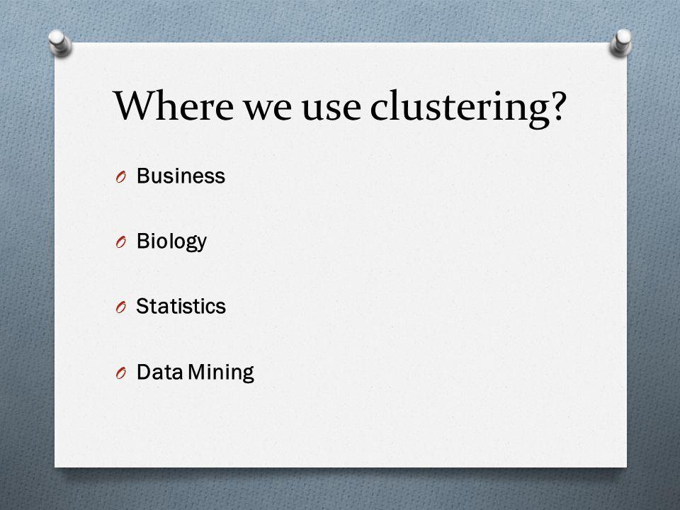 Where we use clustering O Business O Biology O Statistics O Data Mining