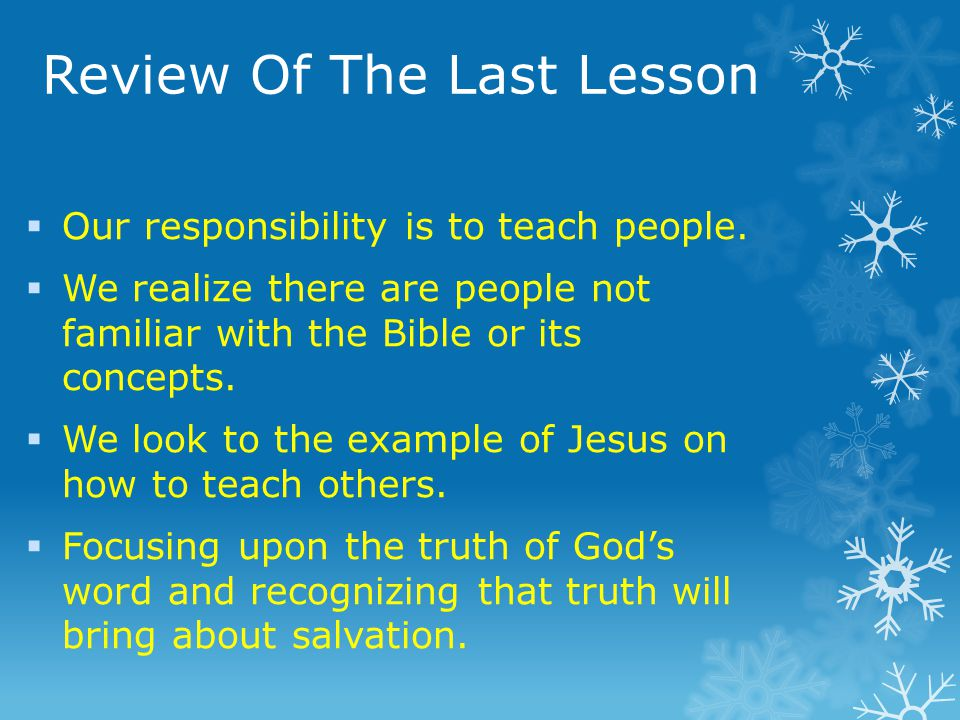 Review Of The Last Lesson Our responsibility is to teach people.