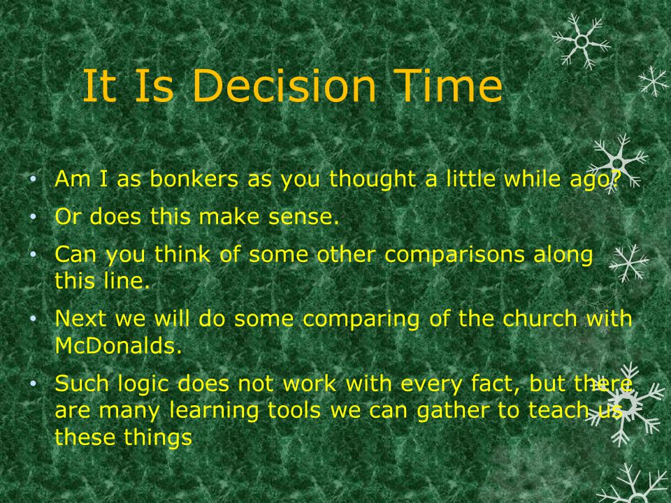 It Is Decision Time Am I as bonkers as you thought a little while ago.