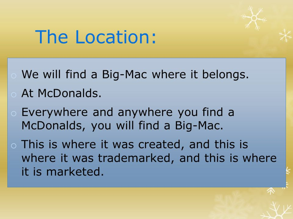 The Location: o We will find a Big-Mac where it belongs.
