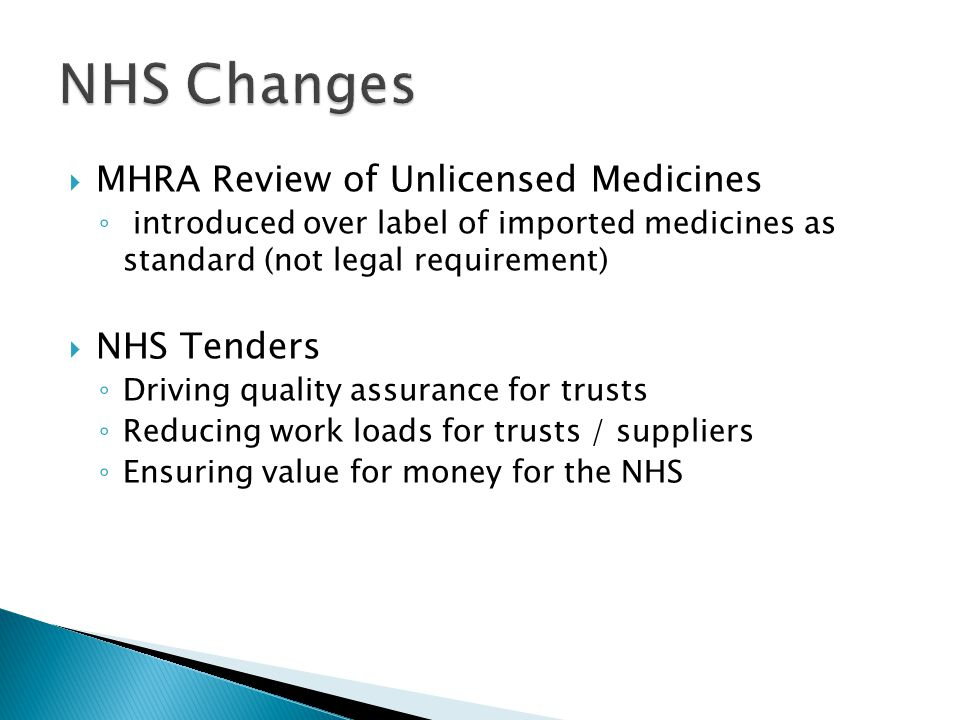 MHRA Review of Unlicensed Medicines introduced over label of imported medicines as standard (not legal requirement) NHS Tenders Driving quality assura