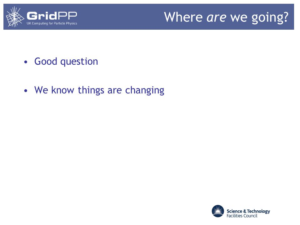 Where are we going? Good question We know things are changing