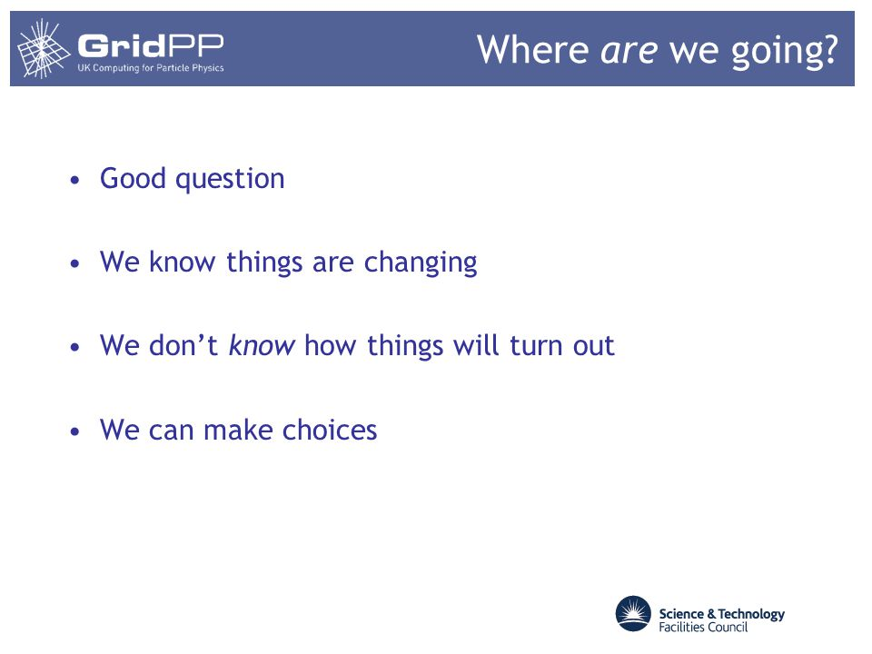 Where are we going? Good question We know things are changing We dont know how things will turn out We can make choices