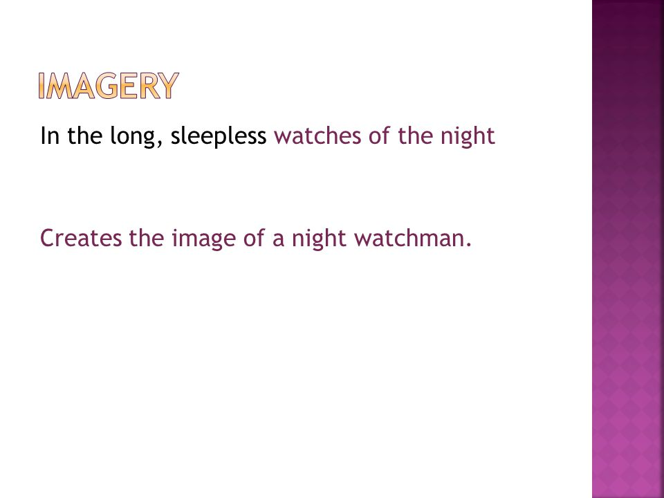 In the long, sleepless watches of the night Creates the image of a night watchman.