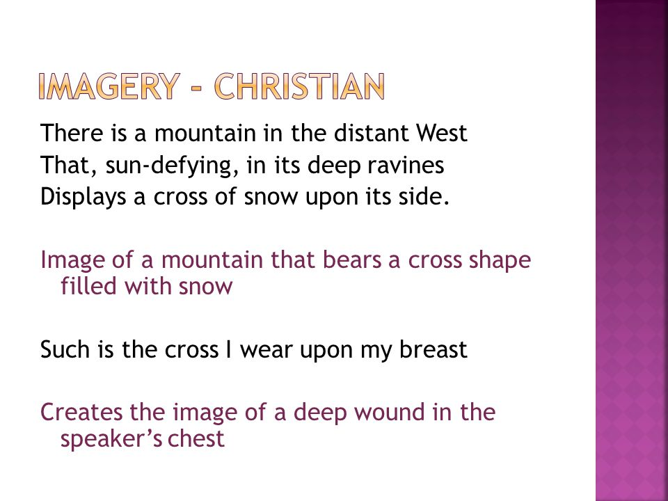 There is a mountain in the distant West That, sun-defying, in its deep ravines Displays a cross of snow upon its side. Image of a mountain that bears