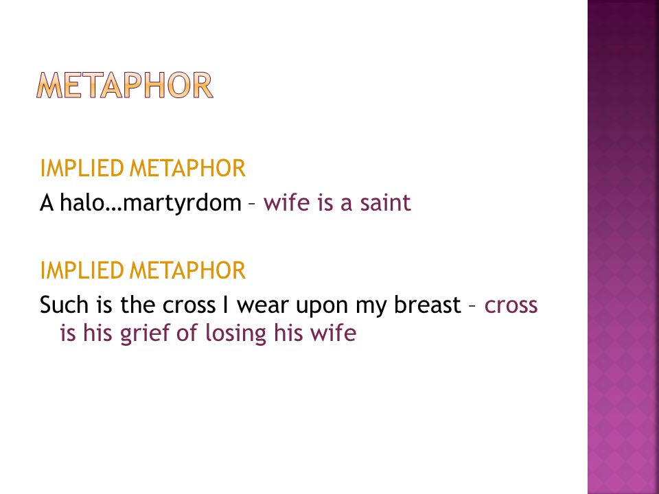 IMPLIED METAPHOR A halo…martyrdom – wife is a saint IMPLIED METAPHOR Such is the cross I wear upon my breast – cross is his grief of losing his wife