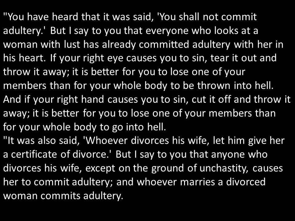 You have heard that it was said, You shall not commit adultery. But I say to you that everyone who looks at a woman with lust has already committed adultery with her in his heart.