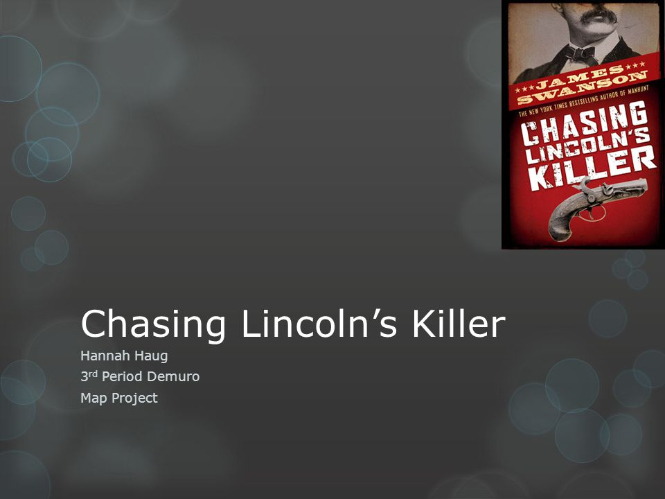 Chasing Lincolns Killer Hannah Haug 3 rd Period Demuro Map Project
