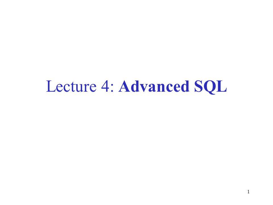 1 Lecture 4: Advanced SQL