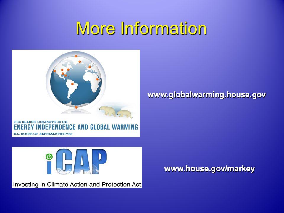 More Information www.globalwarming.house.govwww.house.gov/markey