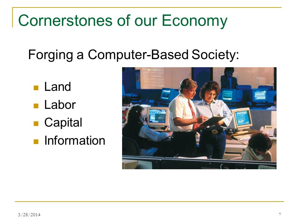 5/28/20147 Cornerstones of our Economy Land Labor Capital Information Forging a Computer-Based Society: