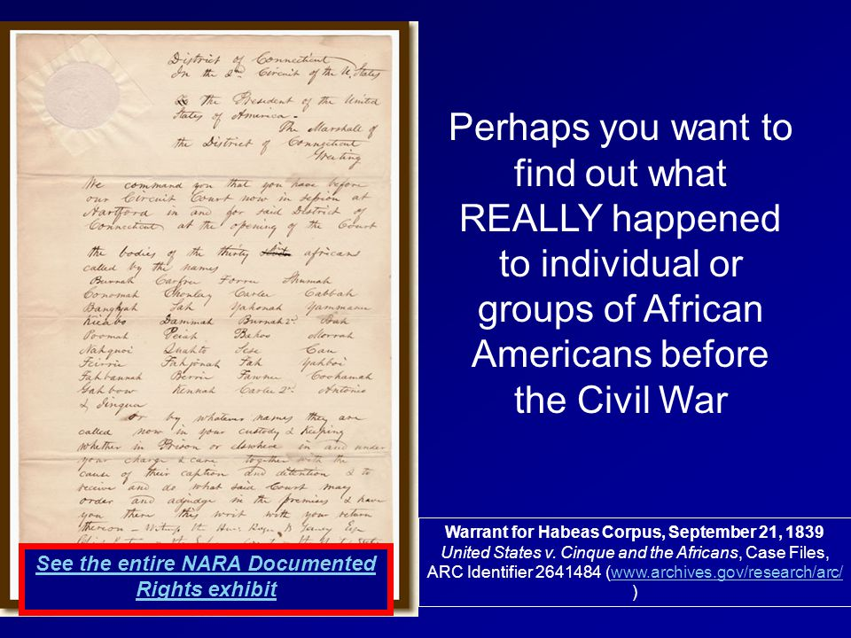 Perhaps you want to find out what REALLY happened to individual or groups of African Americans before the Civil War Warrant for Habeas Corpus, September 21, 1839 United States v.