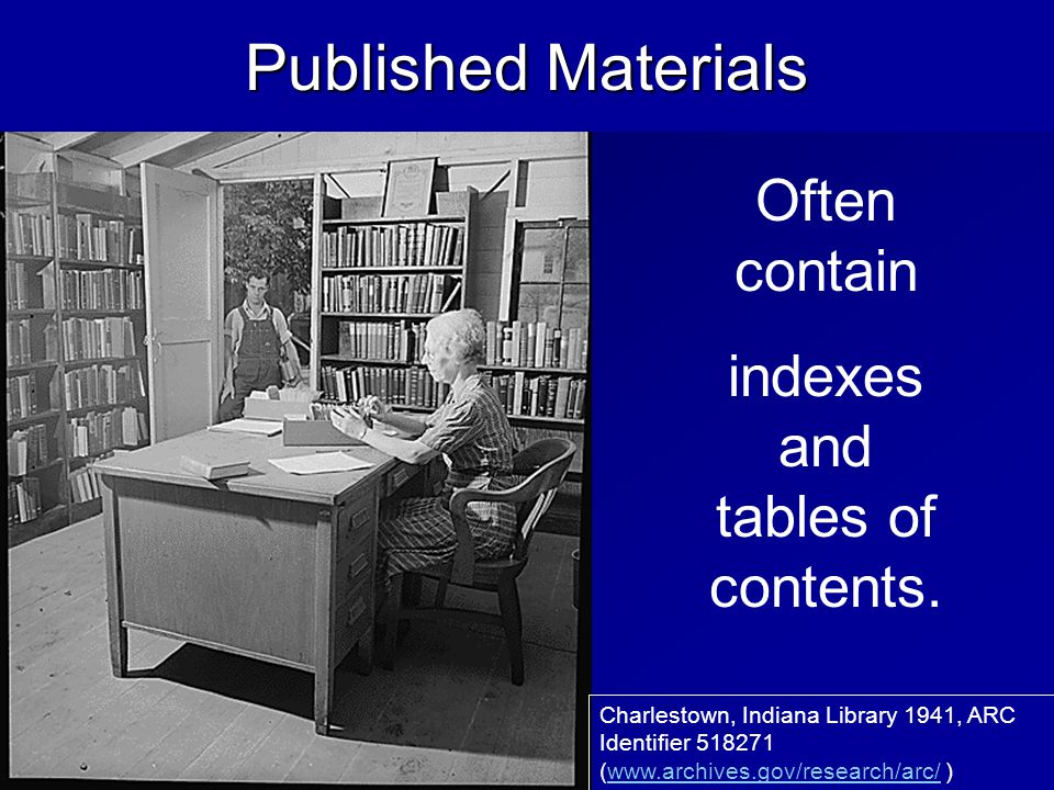 Often contain indexes and tables of contents. Charlestown, Indiana Library 1941, ARC Identifier 518271 (www.archives.gov/research/arc/ )www.archives.g