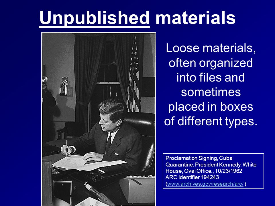 Unpublished materials Loose materials, often organized into files and sometimes placed in boxes of different types.