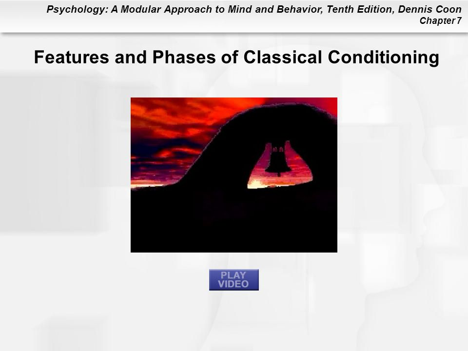 Psychology: A Modular Approach to Mind and Behavior, Tenth Edition, Dennis Coon Chapter 7 Features and Phases of Classical Conditioning
