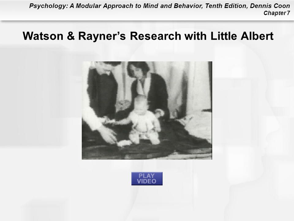 Psychology: A Modular Approach to Mind and Behavior, Tenth Edition, Dennis Coon Chapter 7 Watson & Rayners Research with Little Albert